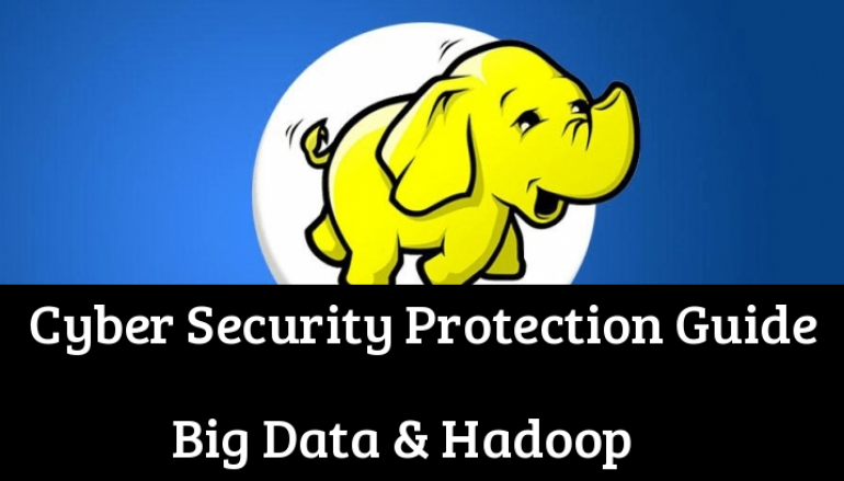 Protecting Big Data with Hadoop: A Cyber Security Protection Guide