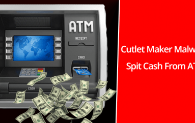 ATM Jackpotting – Cutlet Maker Malware Spike Around the World to Spit the Cash From ATM