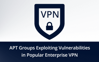 NCSC Warns that APT Hacker Groups Exploiting Vulnerabilities in Popular Enterprise VPN