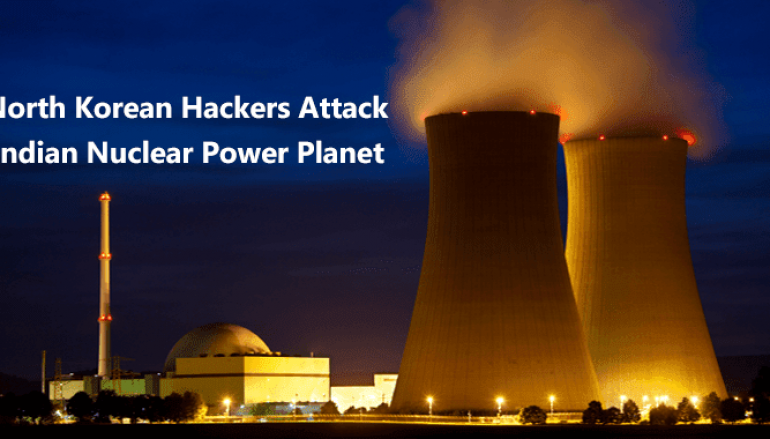 North Korean Hackers Attack Indian Nuclear Power Planet [KKNPP] Using Dtrack Malware – What Happened Till Date