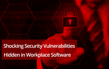 The Shocking Security Vulnerabilities Hidden in Workplace Software