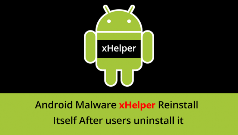 Malicious Android Dropper App 'Xhelper' Reinstall Itself after Uninstall – Infected 45K Devices