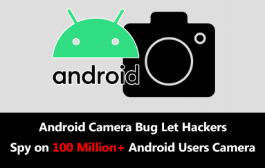 Android Camera Bug Let Hackers Spy on 100 Million+ Android Users Camera by Taking Video's & Photo's