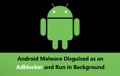 Stealthy Android Malware Disguised as an Adblocker and Run in Background By Requesting Fake VPN Connection