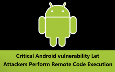 Critical Vulnerability in Android Phone Let Hackers Execute an Arbitrary Code Remotely