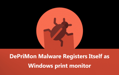 DePriMon Malware Registers Itself as Windows Default Print Monitor To Execute Commands With SYSTEM Privileges