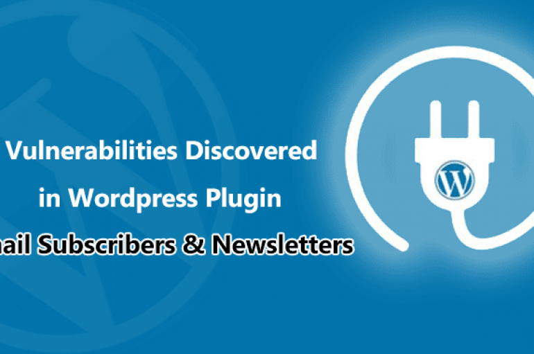 Multiple Vulnerabilities Discovered in WordPress Email Subscribers & Newsletters Plugin that has 100,000+ Installs