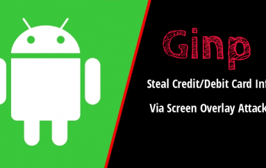 Android Banking Malware Ginp Steal Credit/Debit Card Info via Screen Overlay Attack To Empty Your Bank Money