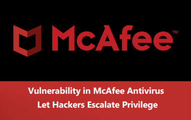 Vulnerability in McAfee Antivirus Software Let Hackers Execute an Arbitrary Code & Escalates System Privilege