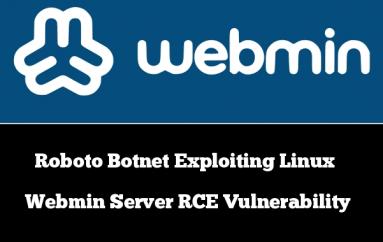 Roboto Botnet Exploiting Linux Webmin Server RCE Vulnerability To Perform DDoS Attack