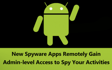 Stalkerware – New Android Spyware Apps Remotely Gain Admin-level Access to Spy Your Activities & Steal The Data
