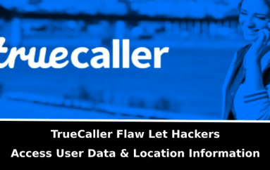 TrueCaller Flaw Let Hackers Access User Data, System and Location Information