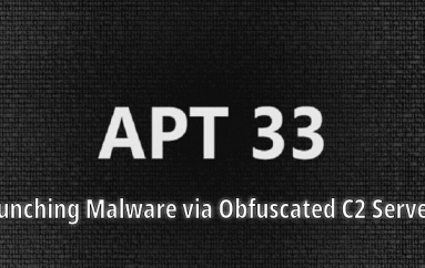APT33 Hackers Launching Malware via Obfuscated C2 Server to Hack Organizations in the Middle East, the U.S., and Asia