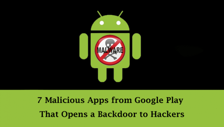 7 Android Apps on the Google Play Drop Malware and Opens a Backdoor to Hackers