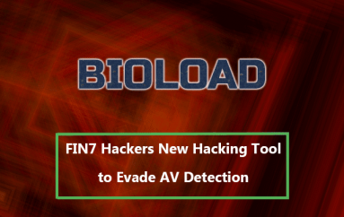 FIN7 Hackers Added New Hacking Tool BIOLOAD to Evade AV Detection – Attacks Windows 64-bit OS