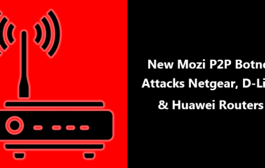 New Mozi P2P Botnet Attacks Netgear, GPON, D-Link and Huawei Routers Using Weak Passwords and Some Known Exploits