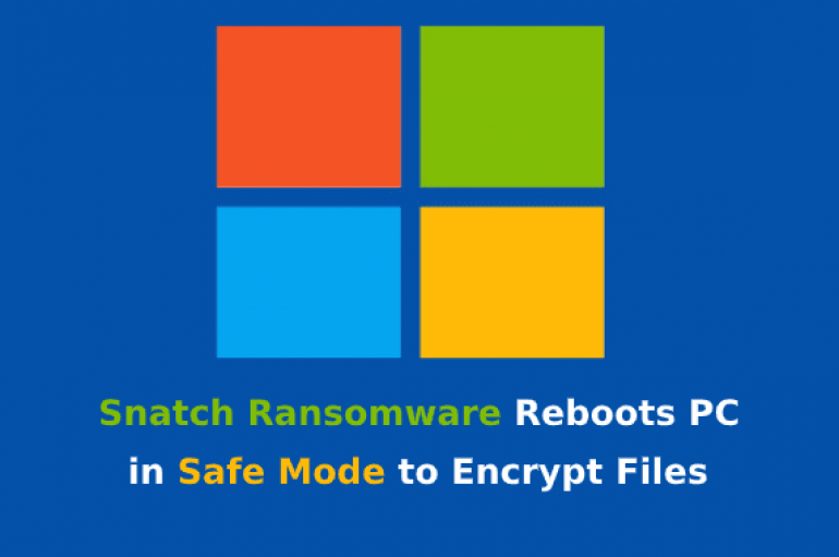 Beware!! Snatch Ransomware Reboots PC in Safe Mode to Encrypt Files and Avoid Detection