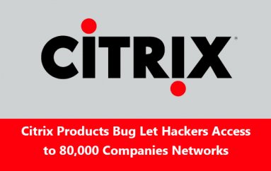 Critical Vulnerability in Citrix Products Let Hackers Access to 80,000 Companies Internal Network