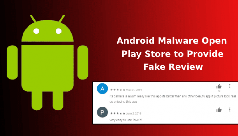 Hackers Install Malware on Android Devices That Open Google Play Store to Provide 5* Ratings & Fake Reviews for Malicious Apps