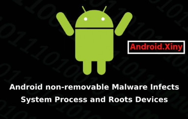 Non-removable Android Malware Infects System Process to Remove Pre-Installed Apps & Gain The Root Access