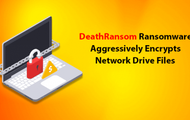 New Version of DeathRansom Ransomware Aggressively Encrypts Network Drive Files After It's Encryption Bug Fixed by Author