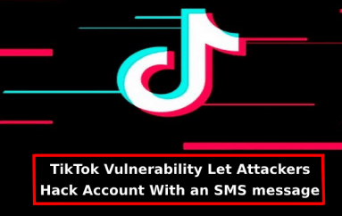 Critical TikTok Flaws Let Hackers Hack Any TikTok Account With an SMS message – Demo Video of Attack