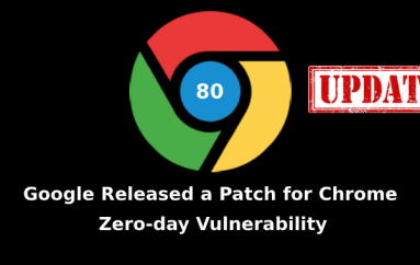 Google Released a Patch for Chrome Zero-day Vulnerability That Actively Exploited in Wide