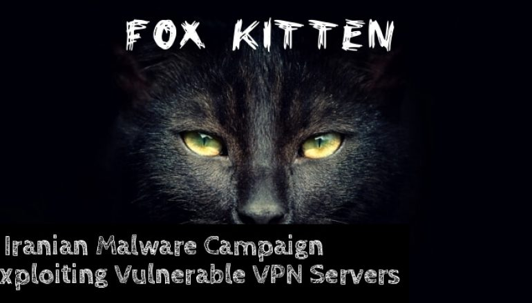 Fox Kitten – Iranian Malware Campaign Exploiting Vulnerable VPN Servers To Hack The Organizations Internal Networks