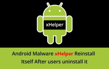 Android XHelper Malware Reinstall Itself Again & Again After Removed it Using Advanced Persistence Technique