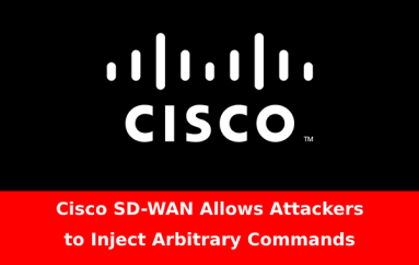 5 Bugs in Cisco SD-WAN Allows Attackers to Inject Arbitrary Commands With Root Privileges