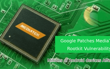 Google Patches the Critical MediaTek rootkit Vulnerability that Affects Millions of Android Devices