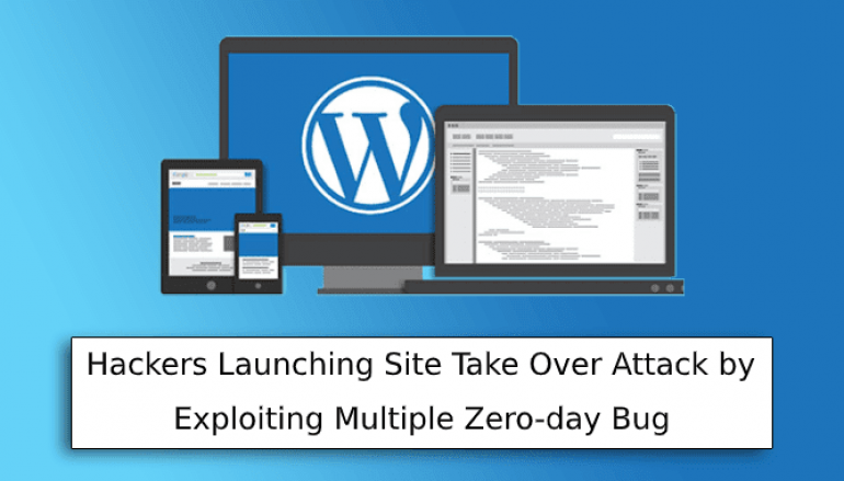 Hackers Launching Website Take Over Attack by Exploiting Multiple Zero-day Vulnerabilities – 150,000 + Websites Affected