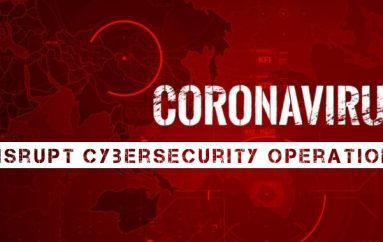 How Can The Coronavirus (COVID-19) Disrupt Cybersecurity Operations?
