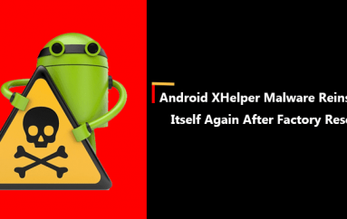 Unkillable Android XHelper Malware Reinstall Itself Again After Factory Reset