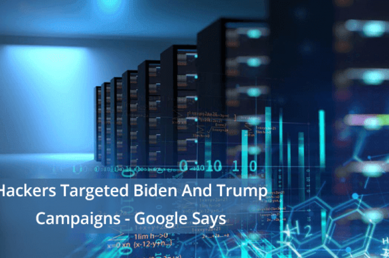 Google Says Chinese & Iranian Hackers Targeted Campaigns of Trump and Biden