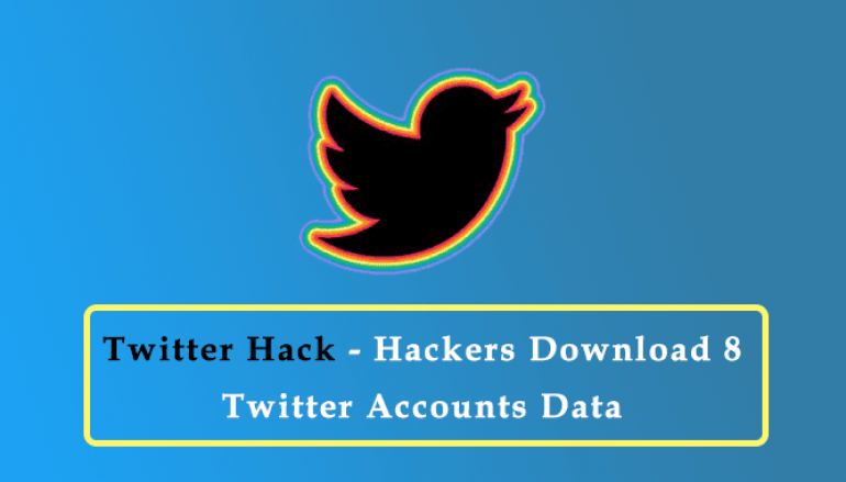 Twitter Hack – Hackers Downloaded Account's Information of  Eight Twitter Accounts