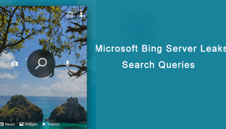Microsoft Bing Server Leaks Search Queries, Location Data, and Device Details